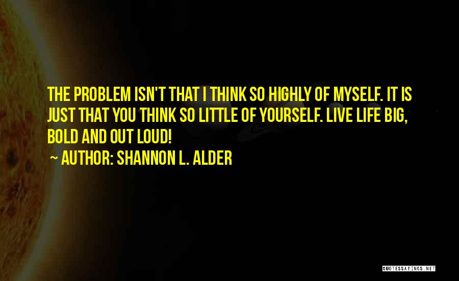 Self Confidence And Self Esteem Quotes By Shannon L. Alder