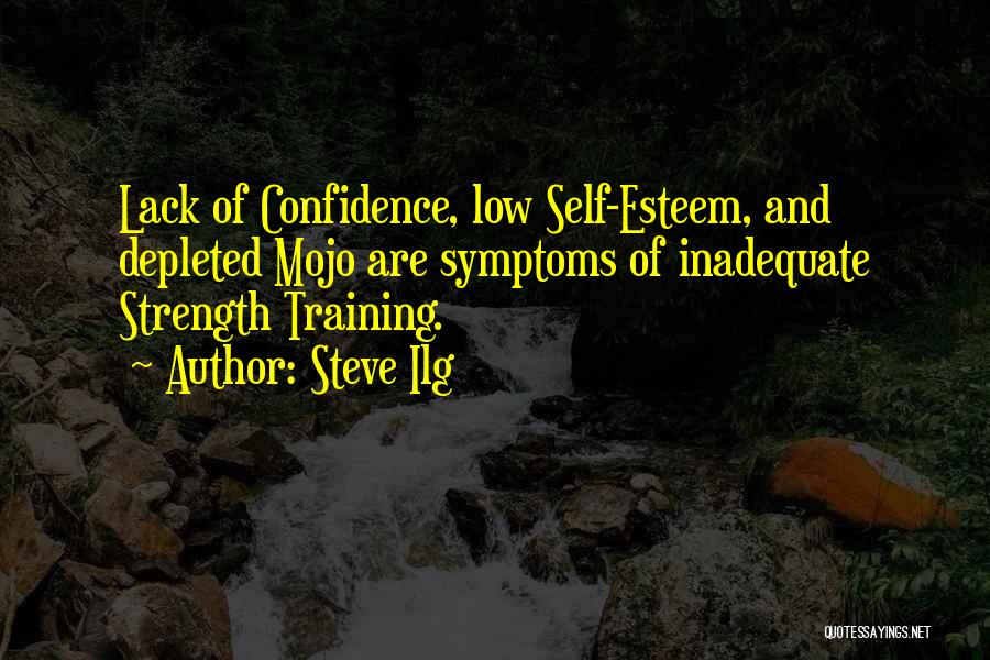 Self Confidence And Self Esteem Quotes By Steve Ilg