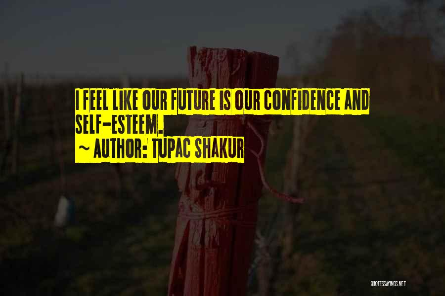 Self Confidence And Self Esteem Quotes By Tupac Shakur