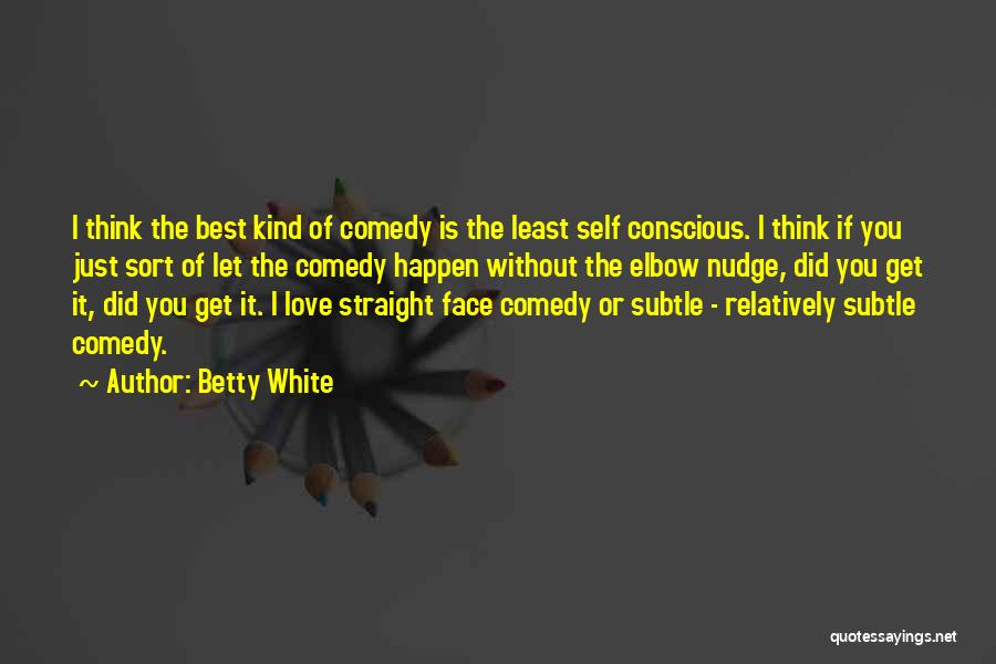 Self Conscious Love Quotes By Betty White