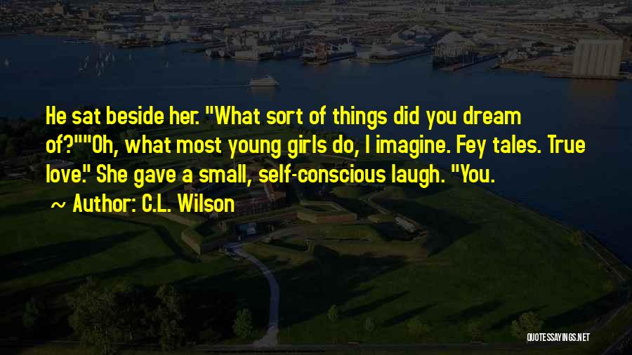 Self Conscious Love Quotes By C.L. Wilson