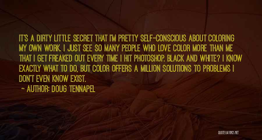 Self Conscious Love Quotes By Doug TenNapel
