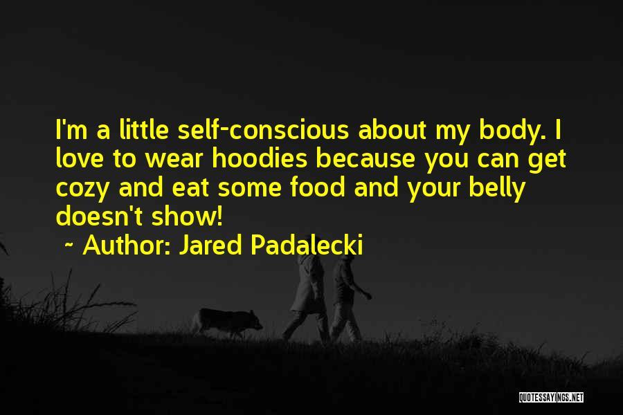 Self Conscious Love Quotes By Jared Padalecki