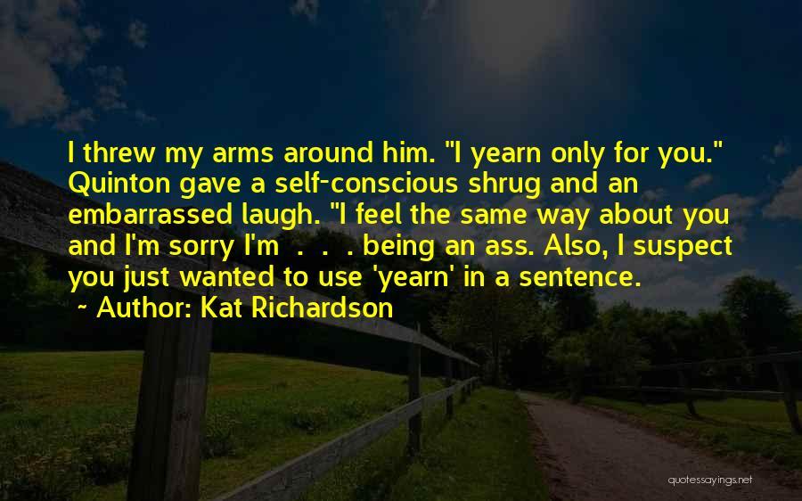 Self Conscious Love Quotes By Kat Richardson