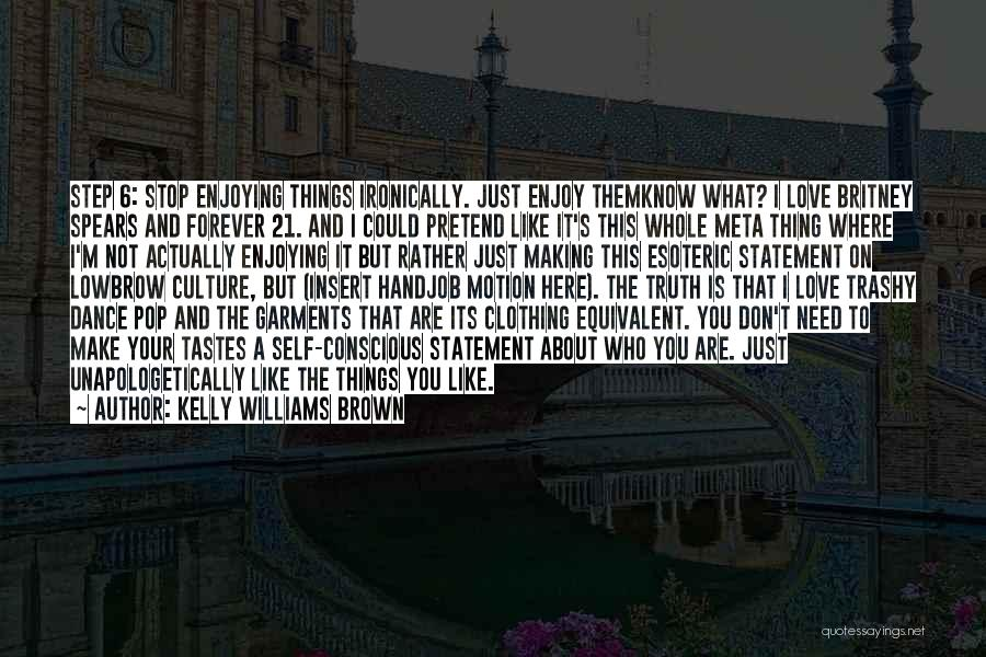 Self Conscious Love Quotes By Kelly Williams Brown