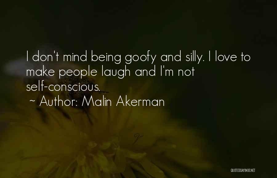 Self Conscious Love Quotes By Malin Akerman