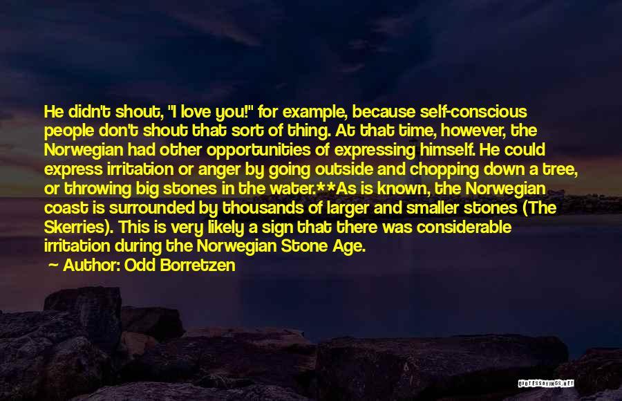 Self Conscious Love Quotes By Odd Borretzen