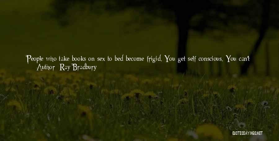 Self Conscious Love Quotes By Ray Bradbury
