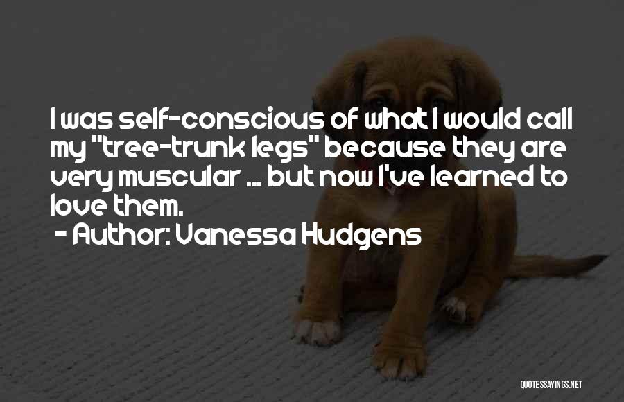 Self Conscious Love Quotes By Vanessa Hudgens