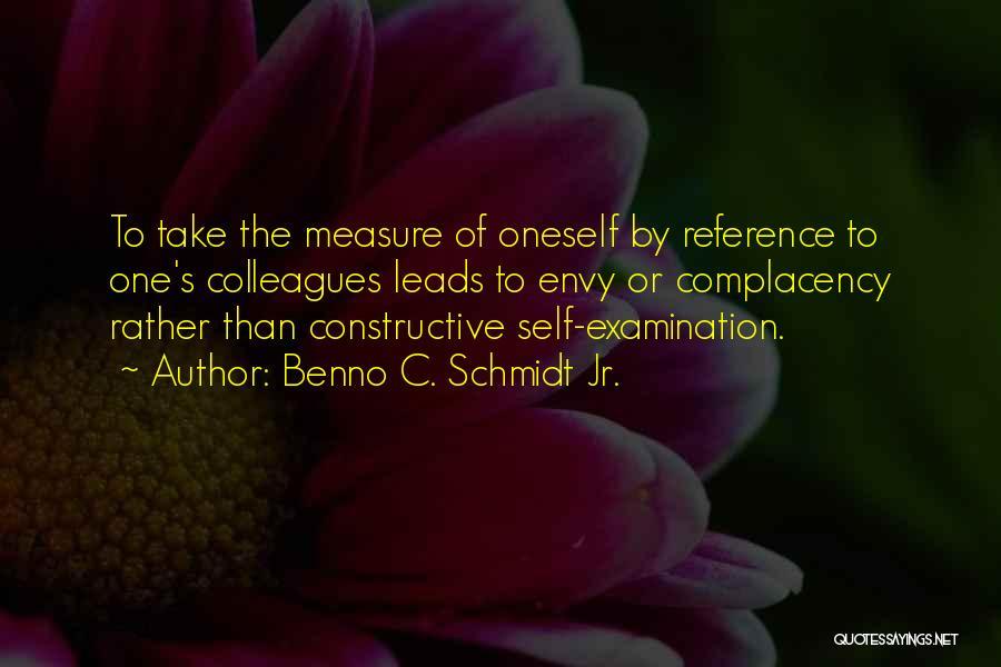 Self Constructive Quotes By Benno C. Schmidt Jr.
