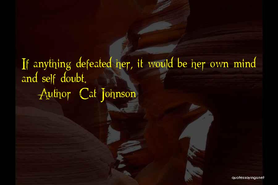 Self Defeated Quotes By Cat Johnson