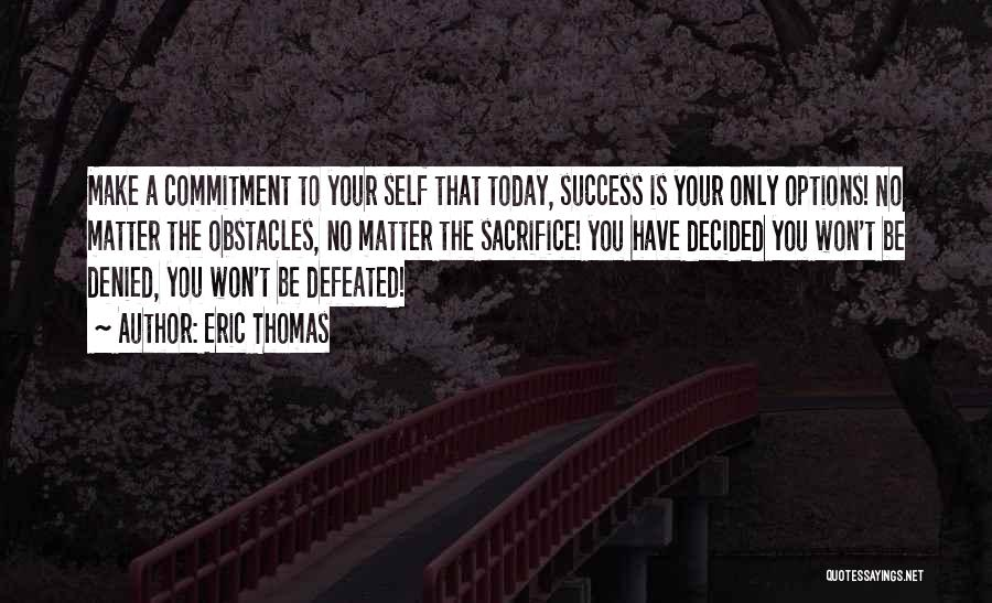 Self Defeated Quotes By Eric Thomas