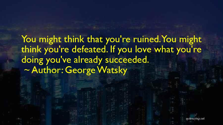 Self Defeated Quotes By George Watsky