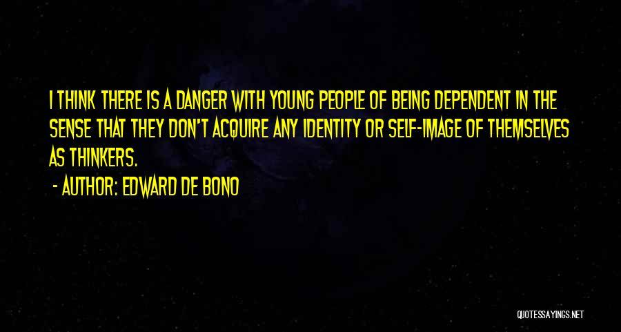 Self Dependent Quotes By Edward De Bono