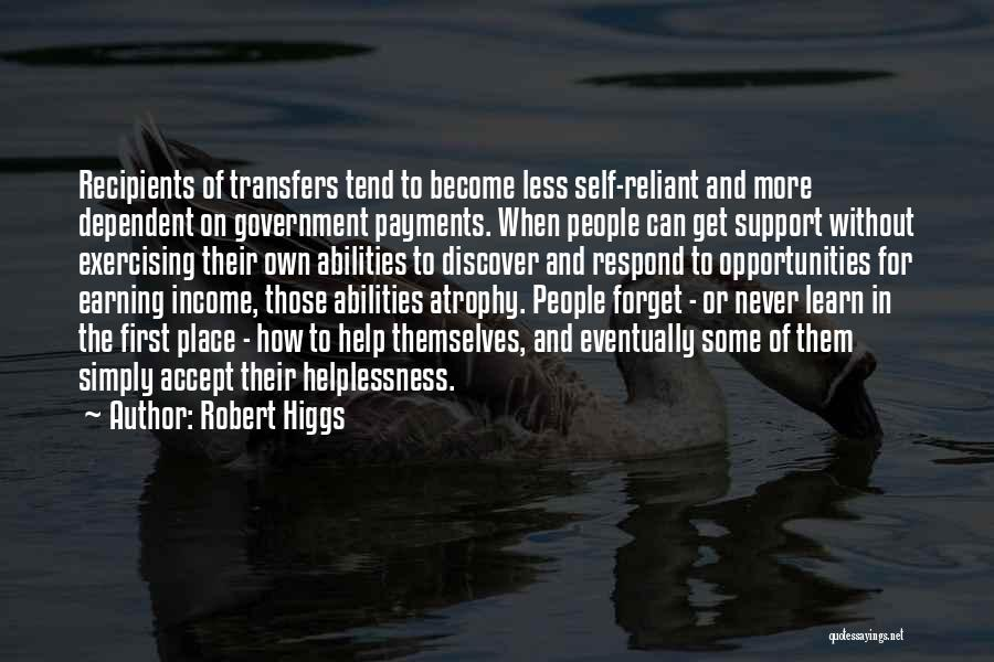 Self Dependent Quotes By Robert Higgs