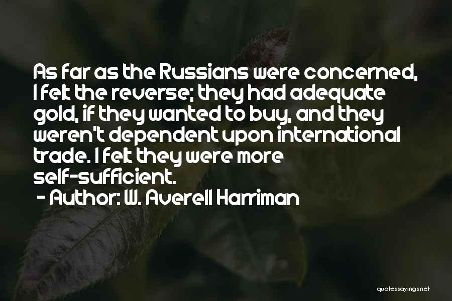 Self Dependent Quotes By W. Averell Harriman