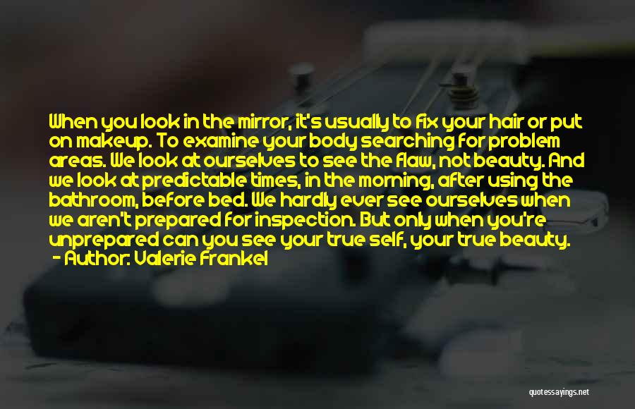 Self Inspection Quotes By Valerie Frankel