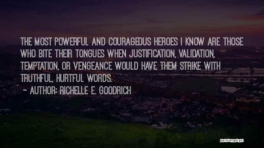 Self Justification Quotes By Richelle E. Goodrich