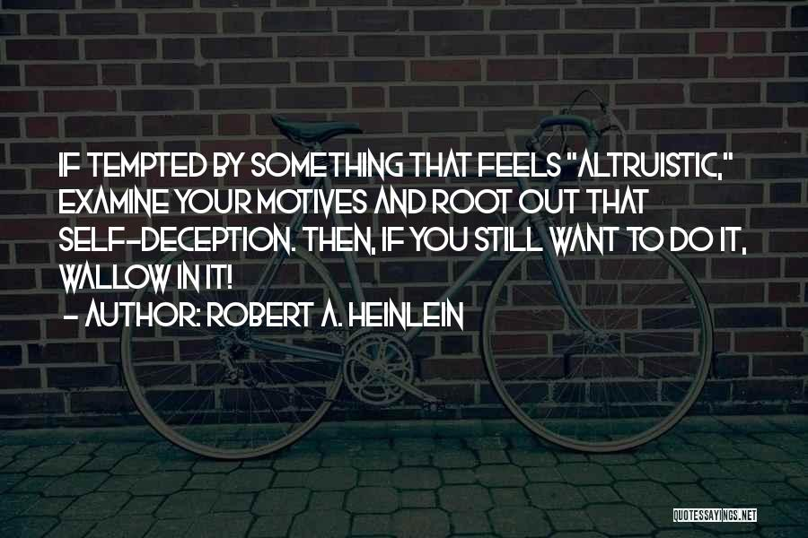Self Motives Quotes By Robert A. Heinlein