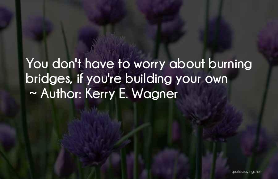 Self Ownership Quotes By Kerry E. Wagner