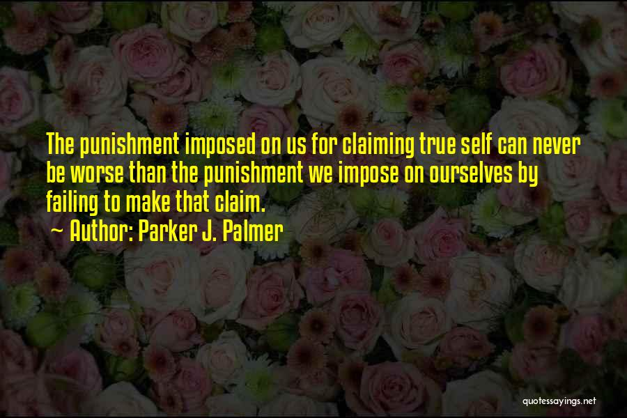 Self Punishment Quotes By Parker J. Palmer