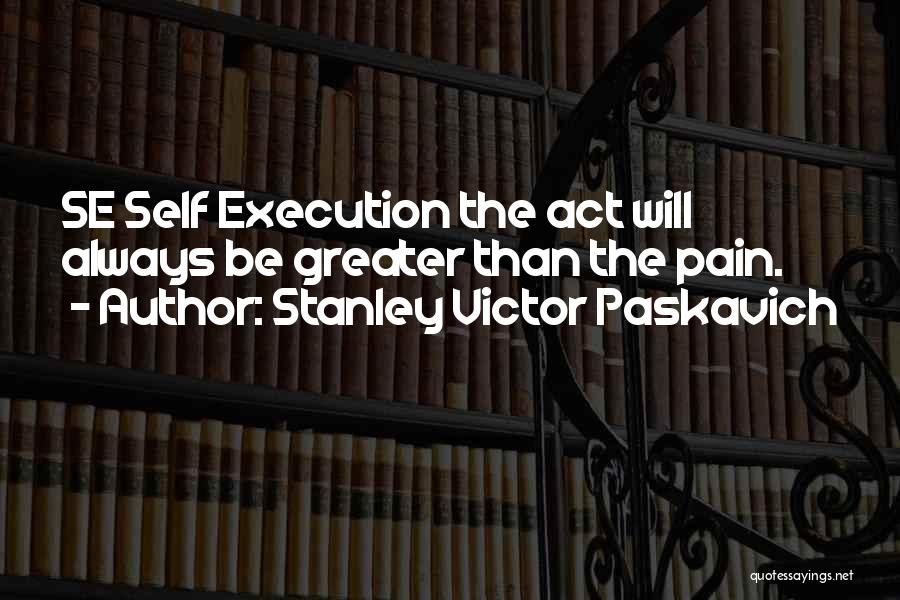 Self Punishment Quotes By Stanley Victor Paskavich