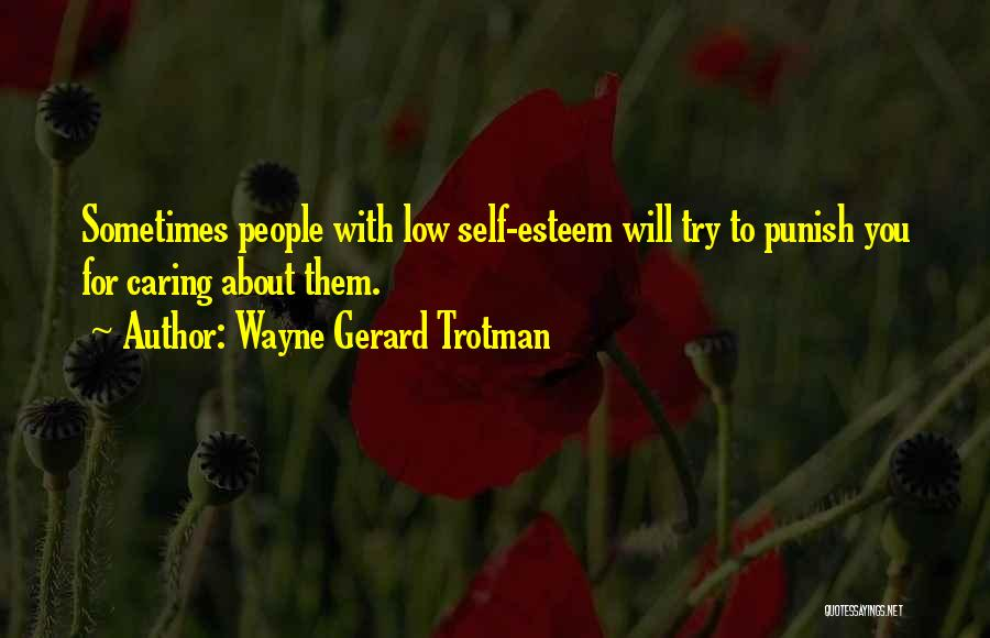 Self Punishment Quotes By Wayne Gerard Trotman