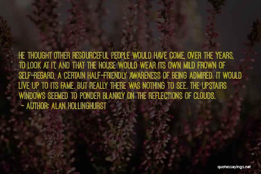 Self Reflections Quotes By Alan Hollinghurst