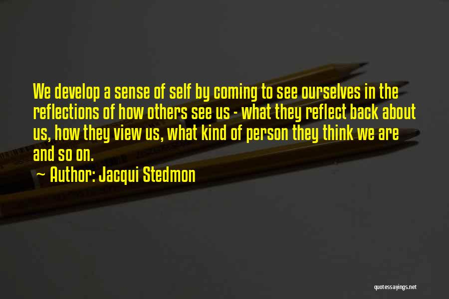 Self Reflections Quotes By Jacqui Stedmon