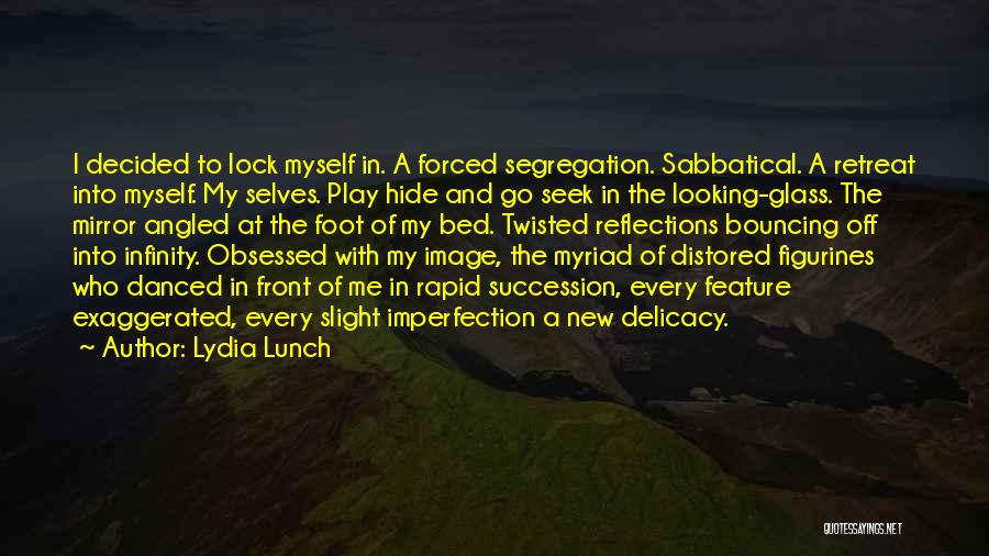 Self Reflections Quotes By Lydia Lunch