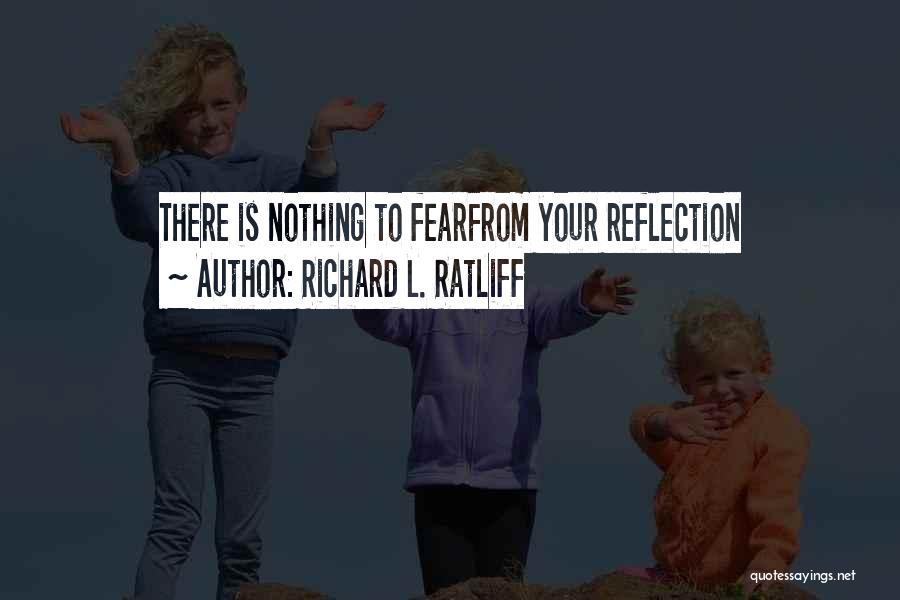 Self Reflections Quotes By Richard L. Ratliff