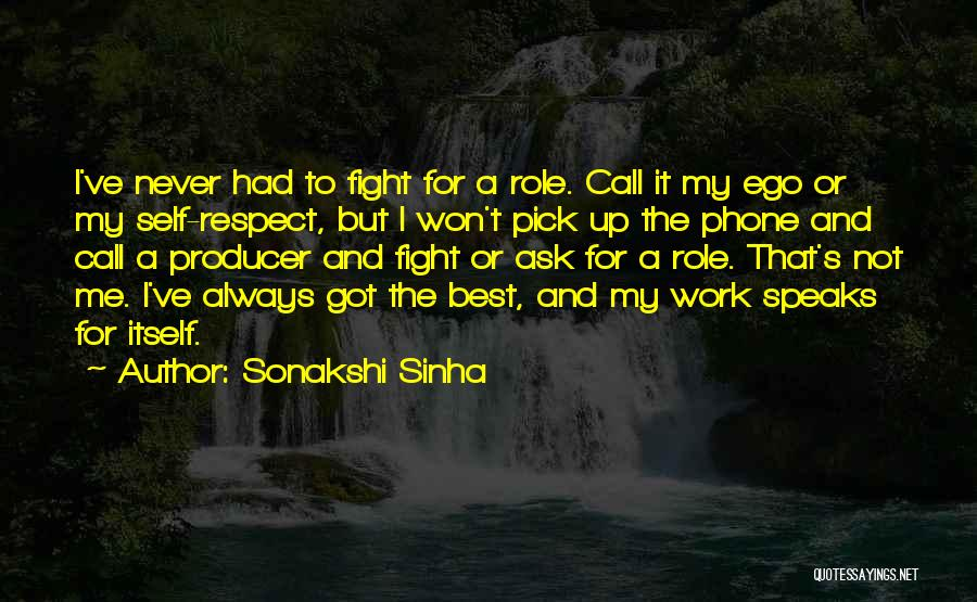 Self Respect Best Quotes By Sonakshi Sinha