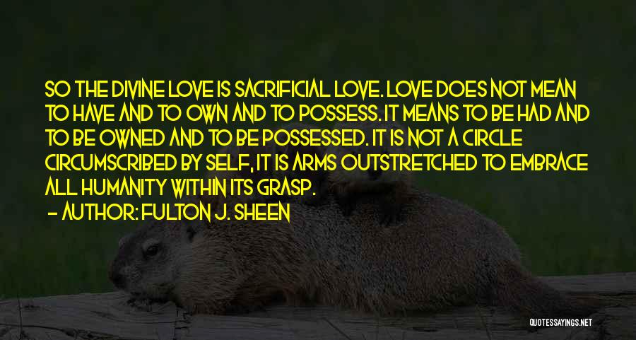 Self-sacrificial Love Quotes By Fulton J. Sheen