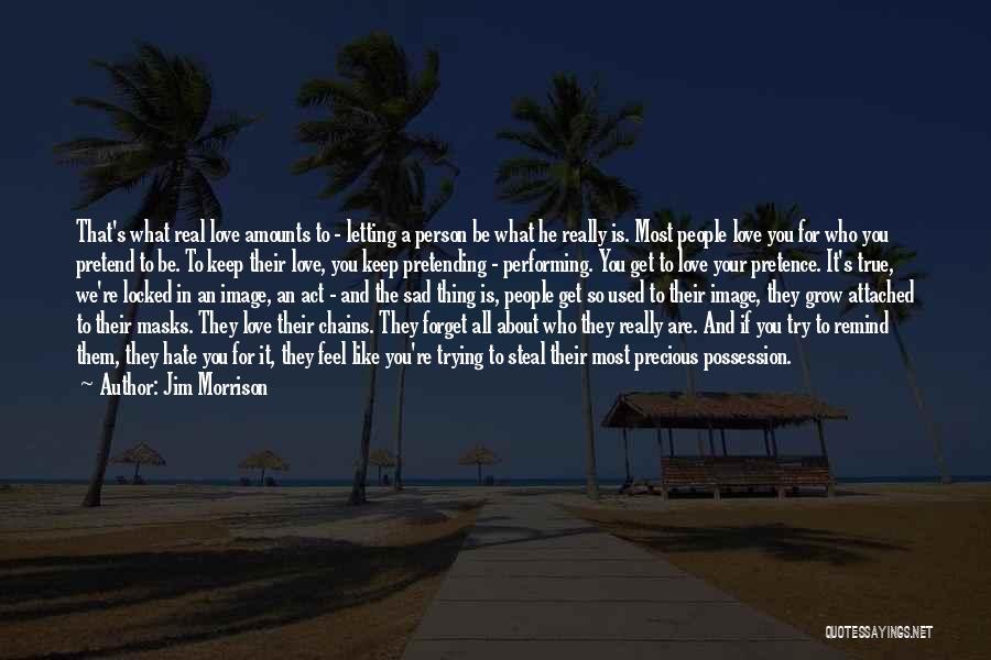 Self-sacrificial Love Quotes By Jim Morrison