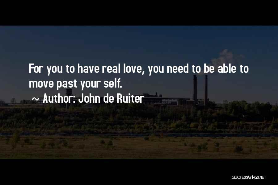 Self-sacrificial Love Quotes By John De Ruiter