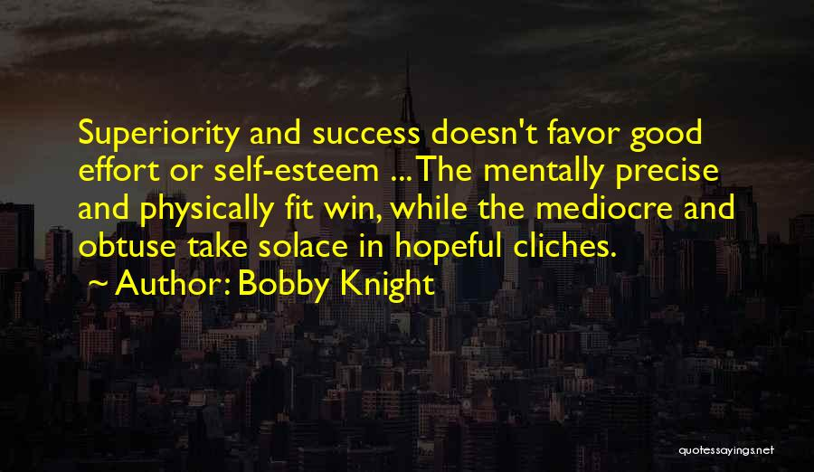 Self Superiority Quotes By Bobby Knight