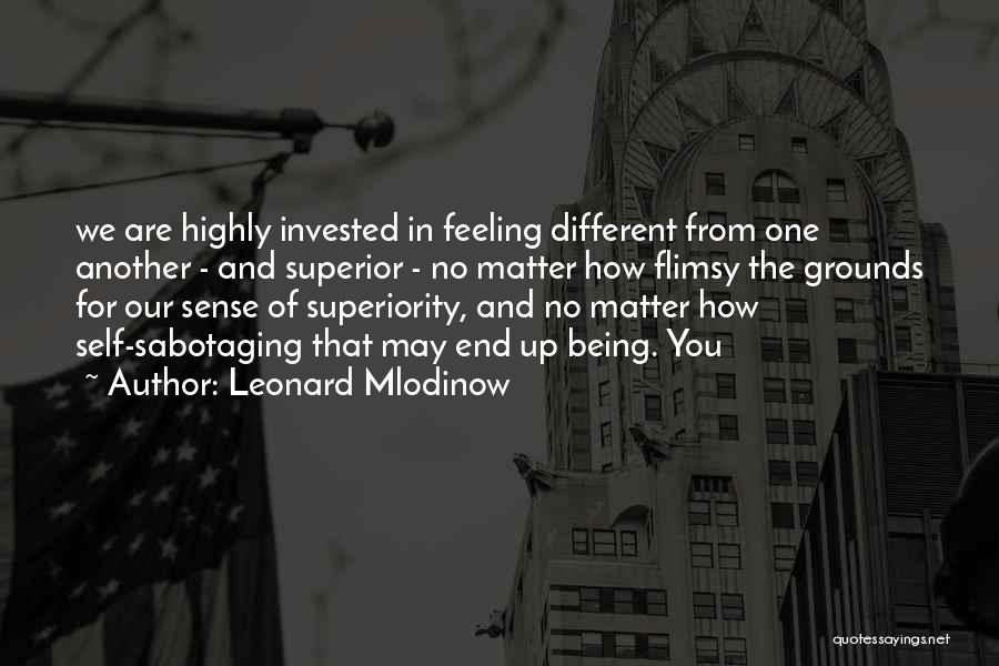 Self Superiority Quotes By Leonard Mlodinow