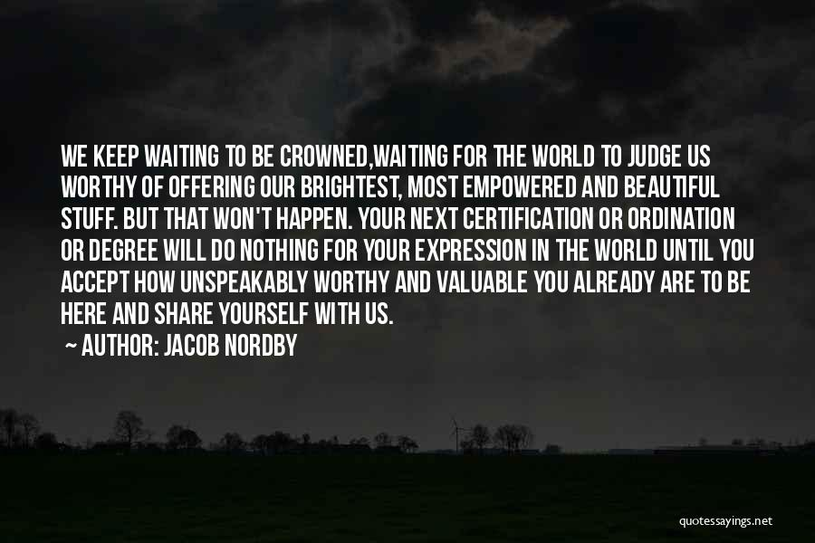Self Worthiness Quotes By Jacob Nordby