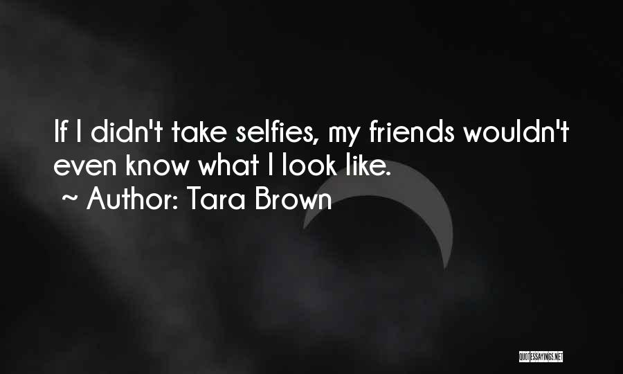 Selfies With Friends Quotes By Tara Brown
