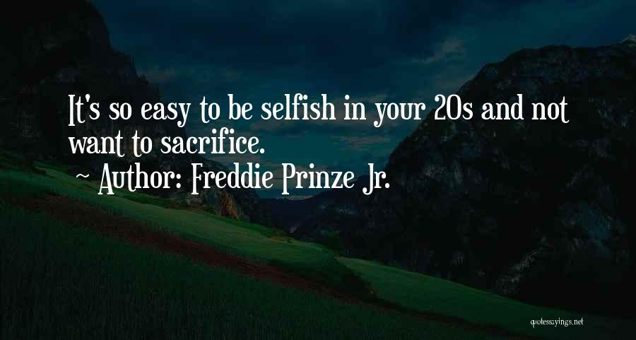 Selfish 20s Quotes By Freddie Prinze Jr.