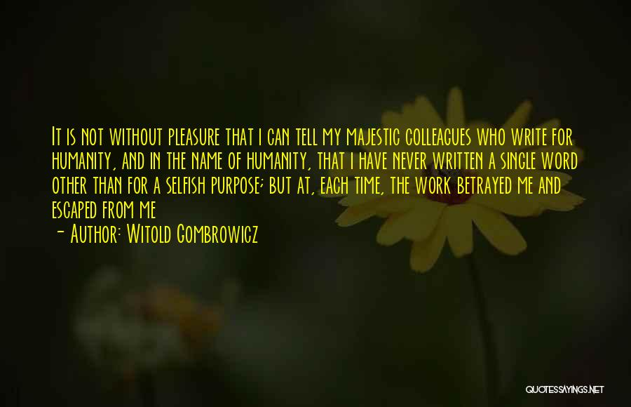 Selfish Colleagues Quotes By Witold Gombrowicz