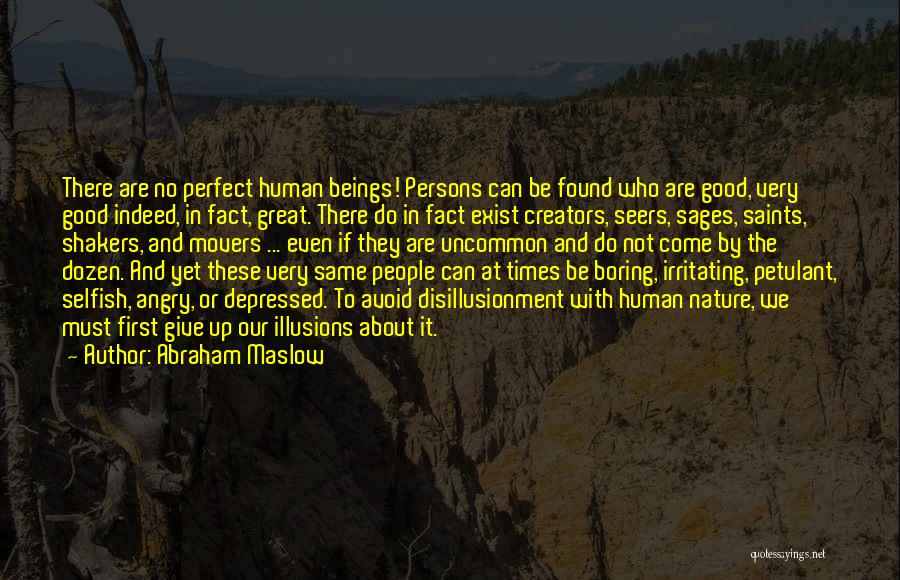Selfish Persons Quotes By Abraham Maslow