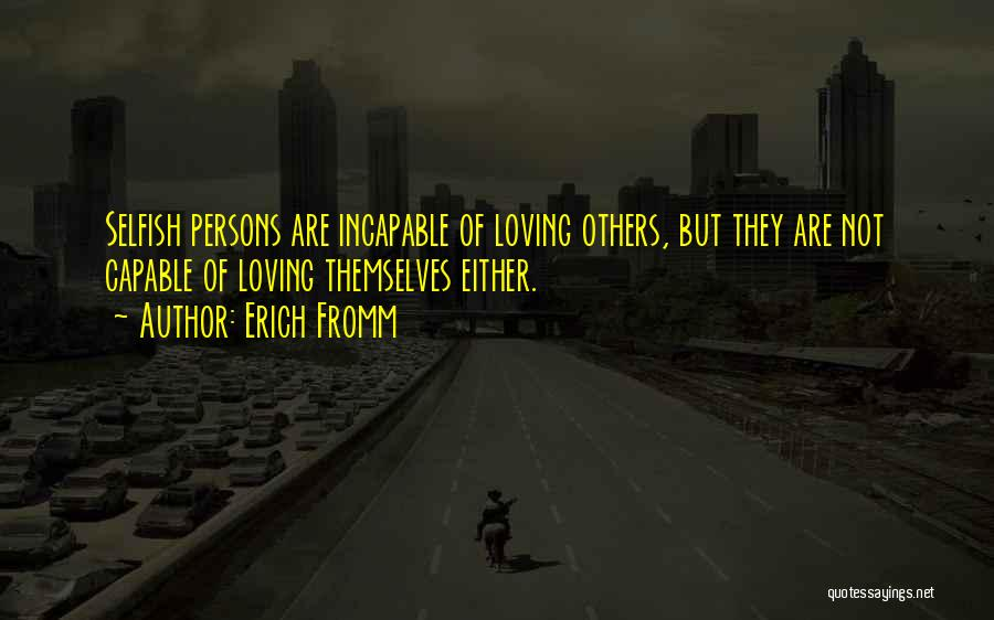 Selfish Persons Quotes By Erich Fromm