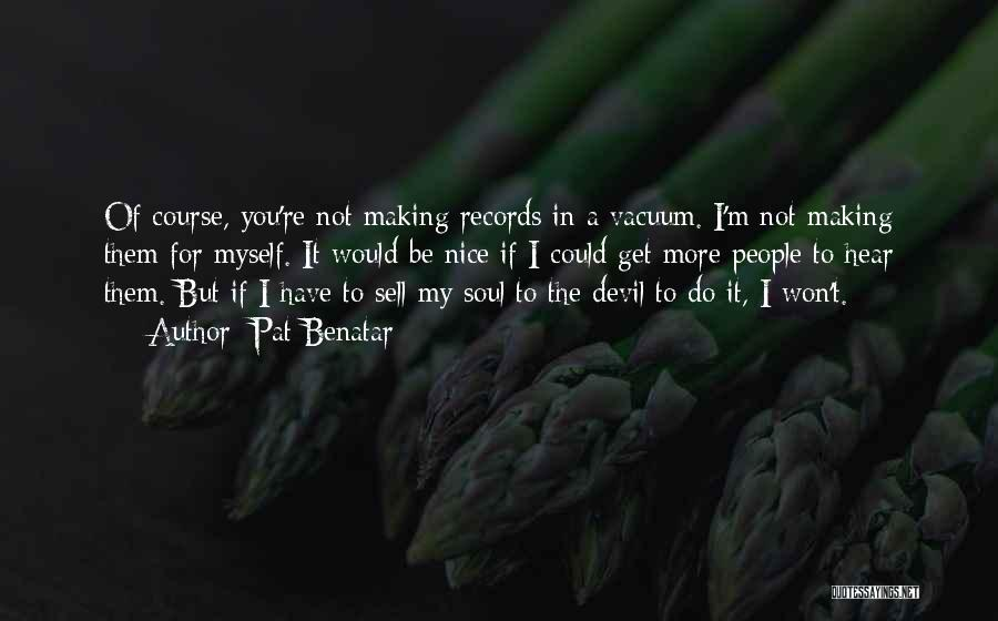 Sell Your Soul Devil Quotes By Pat Benatar
