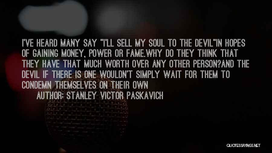 Sell Your Soul Devil Quotes By Stanley Victor Paskavich