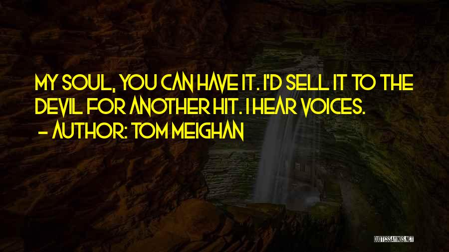 Sell Your Soul Devil Quotes By Tom Meighan