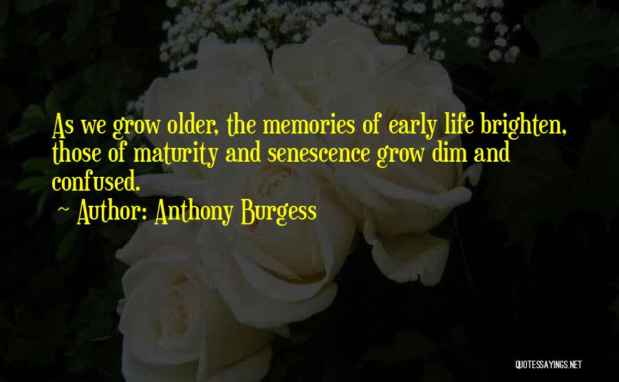 Senescence Quotes By Anthony Burgess