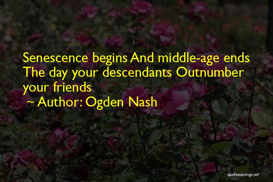 Senescence Quotes By Ogden Nash