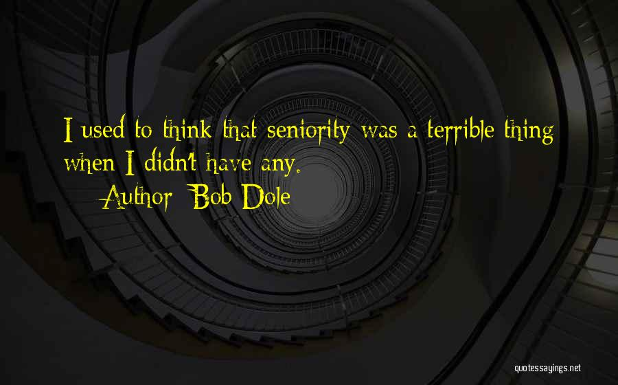 Seniority Quotes By Bob Dole