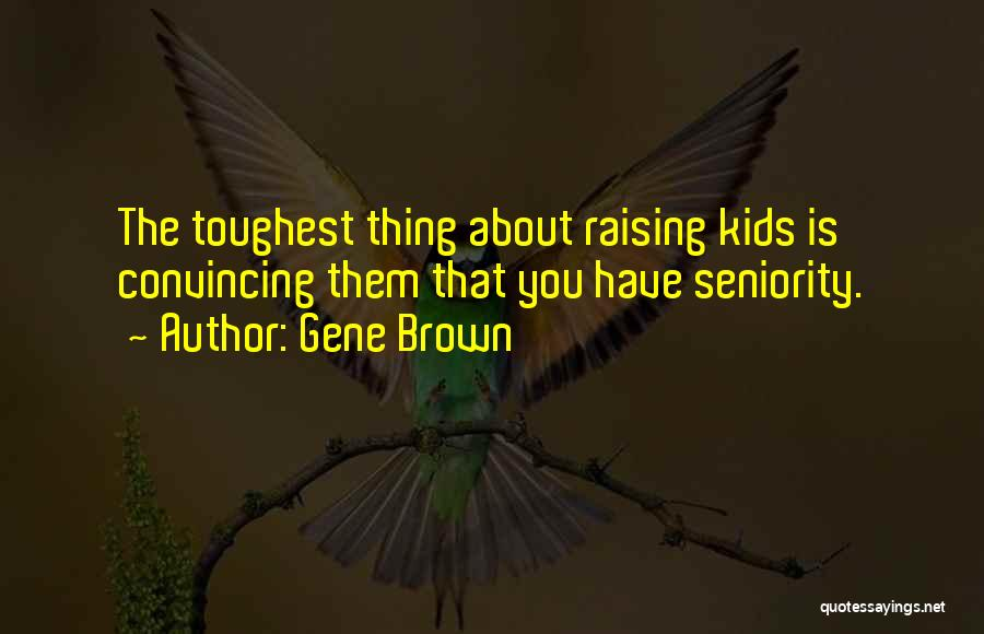 Seniority Quotes By Gene Brown